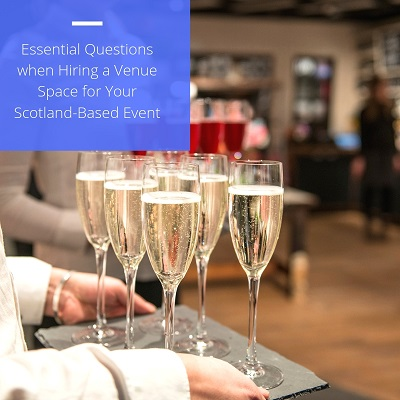 Essential Questions when Hiring a Venue Space for Your Scotland-Based Event