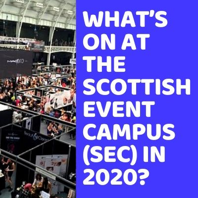 What's On at the Scottish Event Campus (SEC) in 2020_