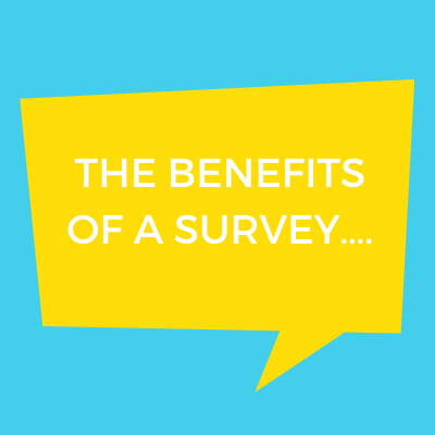 The benefits of a survey….